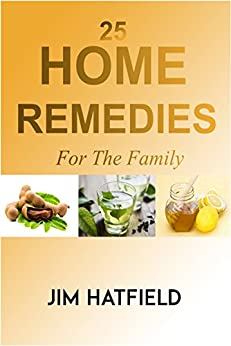 25 Home Remedies For The Family by [Hatfield, Jim]