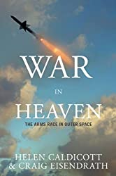 WAR IN HEAVEN : The Arms Race in Outer Space: The Militarization of Outer Space