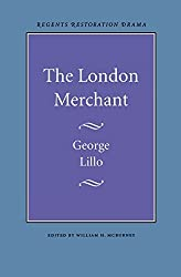 The London Merchant (Regents Restoration drama) by George Lillo (1965-11-01)