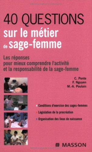 40 questions sur le métier de sage-femme : Les réponses pour mieux comprendre l'activité et la responsabilité de la sage-femme