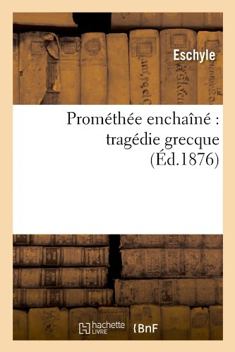 Prométhée enchaîné : tragédie grecque (Éd.1876)
