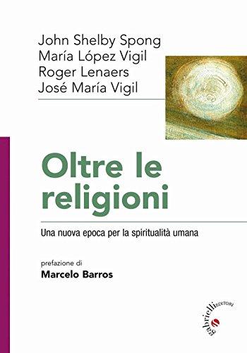 Oltre le religioni. Una nuova epoca per la spiritualit umana