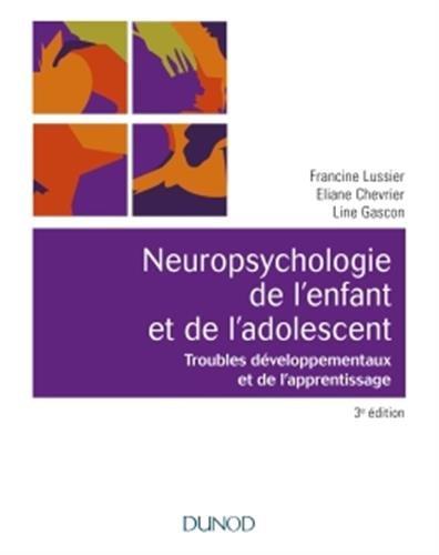 Neuropsychologie de l'enfant- 3e éd. - Troubles développementaux et de l'apprentissage par Francine Lussier