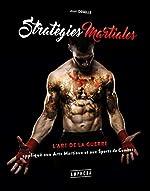 Stratégies martiales - L'art de la guerre appliqué aux arts martiaux & sports de combat de Deselle Alain