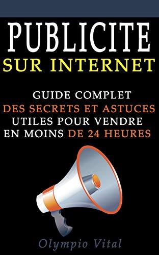 Couverture du livre Publicité sur internet: Guide complet des secrets et astuces utiles pour vendre en moins de 24 H