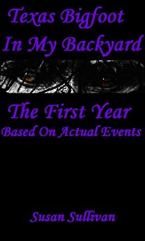 Texas Bigfoot In My Backyard: The First Year (English Edition) de [Sullivan, Susan]
