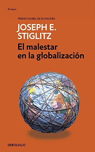 El malestar de la globalizaión (ENSAYO-ECONOMÍA) por Joseph E. Stiglitz