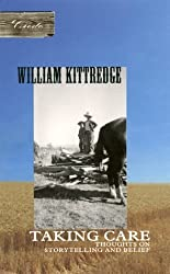 Taking Care: Thoughts on Storytelling and Belief (Credo) by William Kittredge (1999-10-11)
