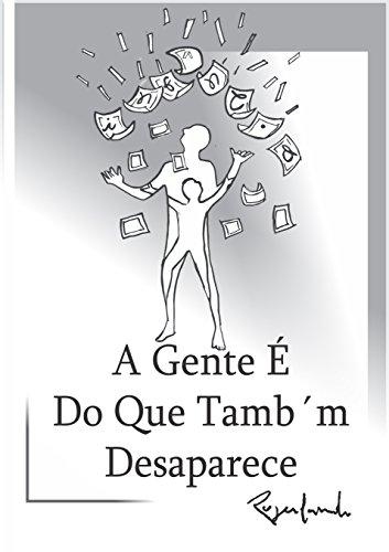 A Gente É Do Que Também Desaparece (Portuguese Edition) por Rogerlando Cavalcante
