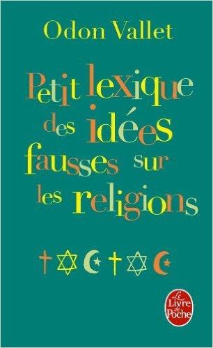 Petit lexique des idées fausses sur la religion de Odon Vallet ( 13 octobre 2004 )