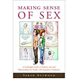 [(Making Sense of Sex: A Forthright Guide to Puberty, Sex and Relationships for People with Asperger's Syndrome)] [Author: Sarah Attwood] published on (May, 2008)