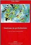 Sindrome da perfezionismo. L'arte di essere meno perfetto