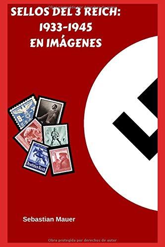 SELLOS DEL 3 REICH: 1933-1945 EN IMÁGENES por Sebastian Mauer