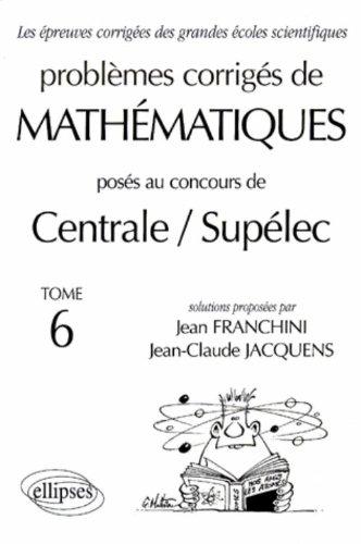 Mathématiques Centrale/Supélec 1993-1999, tome 6