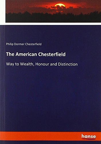 The American Chesterfield: Way to Wealth, Honour and Distinction