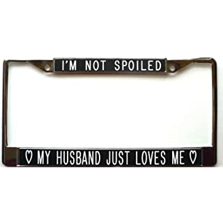 I'm Not Spoiled...My Husband Just Loves Me-black-License Plate Frame by All About Signs 2