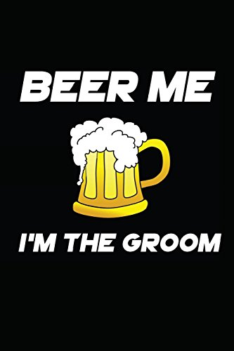 Beer me I'm the Groom: My Favorite BBQ Blank Recipe Book to Write In Collect the Recipes You Love in Your Own Custom Cookbook -110 Lined Pages
