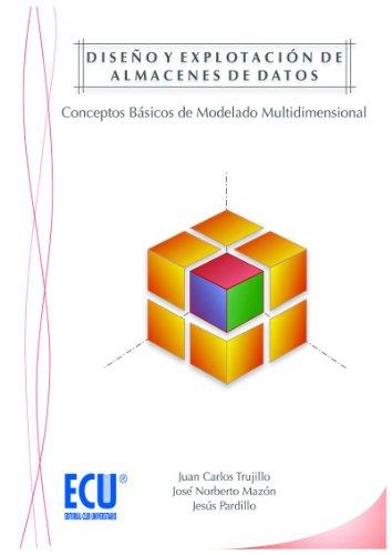 Diseño y explotación de almacenes de datos. Conceptos básicos de modelado multidimensional por Juan Carlos Trujillo Mondejar