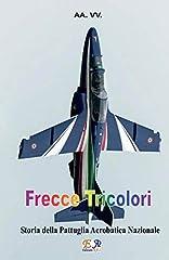 Idea Regalo - Frecce Tricolori: Storia della Pattuglia Acrobatica Nazionale