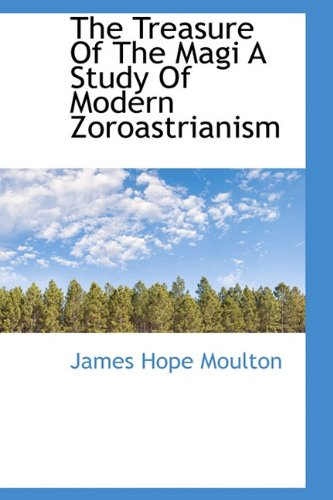The Treasure of the Magi a Study of Modern Zoroastrianism por James Hope Moulton