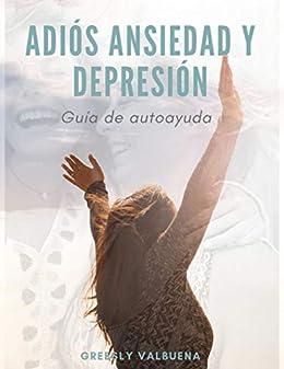 Adiós ansiedad y depresión: Guía de autoayuda eBook: Greesly ...