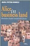 Alice in business land. Diventare leader rimanendo donne