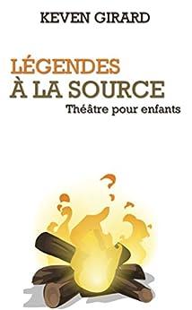 Descargar Epub Légendes à la source (théâtre pour enfants): Texte à jouer pour les 8 à 12 ans