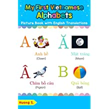 My First Vietnamese Alphabets Picture Book with English Translations: Bilingual Early Learning & Easy Teaching Vietnamese Books for Kids (Teach & Learn ... words for Children 1) (English Edition)