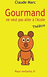 Gourmand ne veut pas aller à l'école: Pièce de théâtre pour enfants. Pièce en français facile.