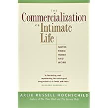 The Commercialization of Intimate Life: Notes from Home and Work by Arlie Russell Hochschild (2003-04-24)