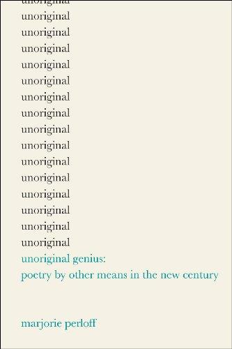Unoriginal Genius: Poetry by Other Means in the New Century por Marjorie Perloff