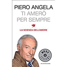 Ti amerò per sempre: La scienza dell'amore (Italian Edition)