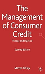 The Management of Consumer Credit: Theory and Practice 2nd (second) Edition by Finlay, Steven published by Palgrave Macmillan (2010)