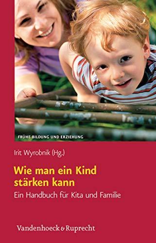 Wie man ein Kind stärken kann: Ein Handbuch für Kita und Familie (Frühe Bildung und Erziehung.)
