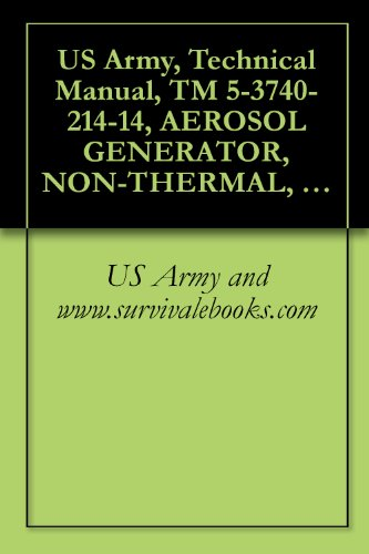 US Army, Technical Manual, TM 5-3740-214-14, AEROSOL GENERATOR, NON-THERMAL, INSECTIC ULTRA-LOW VOLUME (MODEL XKA) (NSN 3740-01-076-1341) (English Edition) -