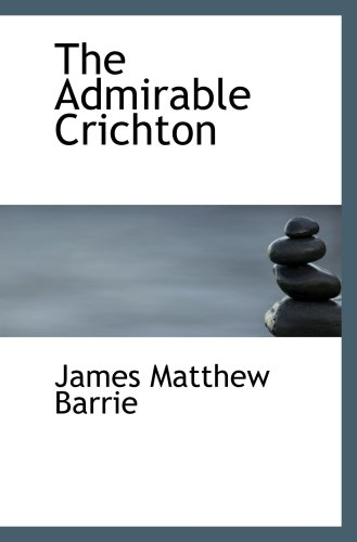 The Admirable Crichton: A Comedy