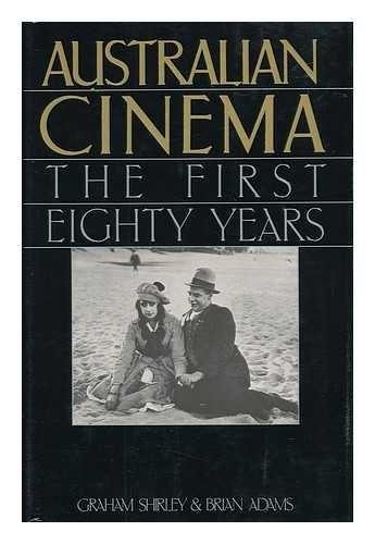 Australian Cinema, the First Eighty Years / Graham Shirley & Brian Adams
