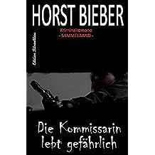 Horst Bieber Kriminalromane - Sammelband: Die Kommissarin lebt gefährlich