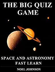 THE BIG QUIZ GAME - SPACE AND ASTRONOMY - FAST LEARN: A Quiz Game For Everyone To Enjoy - Learn the basics from beginner level to early intermediate.