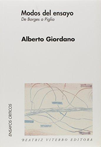 Modos Del Ensayo/ Ways of the Essay: De Borges a Piglia/ from Borges to Piglia (Ensayos Criticos / Critical Essays)