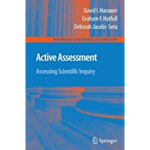 Active Assessment: Assessing Scientific Inquiry (Mentoring in Academia and Industry) by David I. Hanauer (2009-03-26)