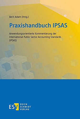 Praxishandbuch IPSAS: Anwendungsorientierte Kommentierung der International Public Sector Accounting Standards (IPSAS)