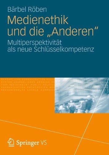 """Medienethik und die \""""Anderen\"""": Multiperspektivität als neue Schlüsselkompetenz"""
