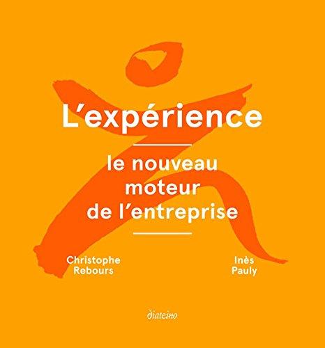 L'expérience: Le nouveau moteur de l'entreprise par Christophe Rebours