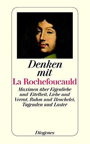 Denken mit La Rochefoucauld: Maximen über Eigenliebe und Eitelkeit, Liebe und Verrat, Ruhm und Heuchelei, Tugenden und Laster (detebe) -