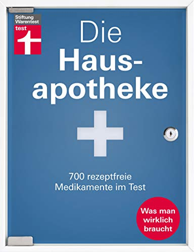 Die Hausapotheke: 700 rezeptfreie Medikamente für die Selbstversorgung - Erkältung - Fieber & Schmerzen -Haut & Haare - Starke Nerven I Stiftung Warentest