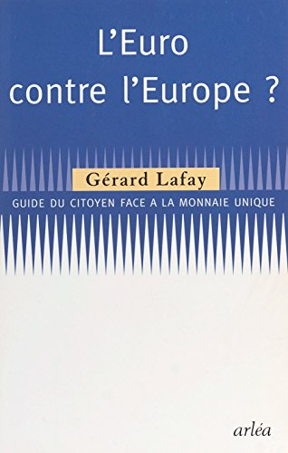 L'Euro contre l'Europe : guide du citoyen face à la monnaie unique
