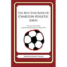The Best Ever Book of Charlton Athletic Jokes: Lots and Lots of Jokes Specially Repurposed for You-Know-Who by Mark Geoffrey Young (2013-07-21)