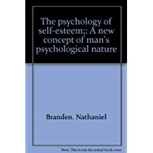 The psychology of self-esteem;: A new concept of man's psychological nature