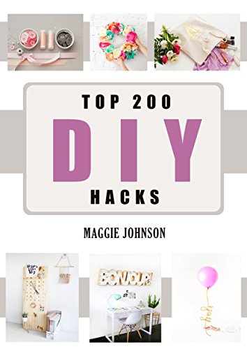 DIY: Top 200 DIY Hacks:: DIY Household Hacks: 200 Hacks to Keep your Home Clean, Increase productivity, Decluttered and Organized and Save Money Book (English Edition)